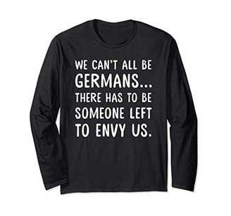 We Can't All Be Germans There Has To Be Someone Left To Envy