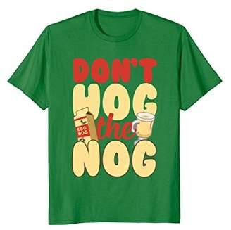 Don't Hog the Nog Christmas Holiday Egg Nog T-Shirt