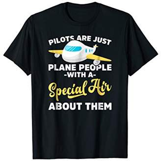 Pilots Are Plane People With Special Air About Them T Shirts