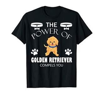 Golden Retriever The Power of Compels You Funny T shirt