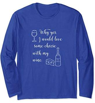 Funny Wine Long Sleeve Shirt | Wine Glass and Cheese