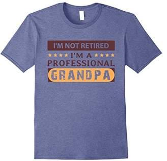 I'm not Retired I'm A Professional Grandpa T Shirt