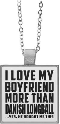 Designsify Girlfriend Necklace, I Love My Boyfriend More Than Danish Longball .He Bought Me This - Square Necklace, Plated Pendant, Best Gift for Girl, Her, Lady, GF from Boyfriend