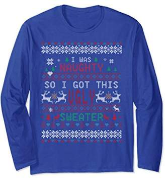 I Was Naughty So Got This Ugly Christmas Sweater Long Sleeve