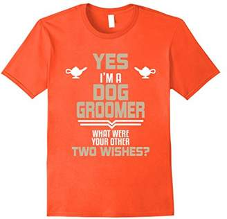 Yes I'm a Groomer What were Your Other Wishes T-Shirt