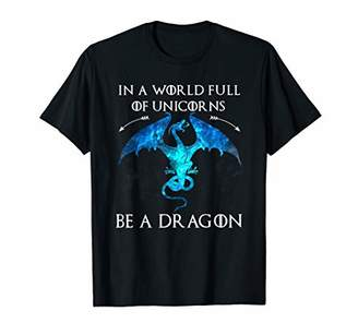 Dragon Optical In a world full of unicorns be a T-Shirt Gift