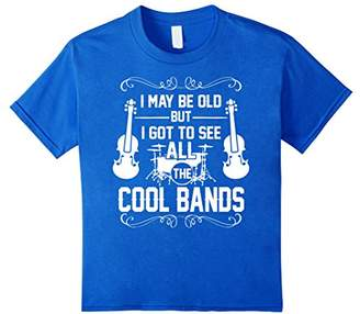I May Be Old But I Got To See All The Cool Bands TShirt