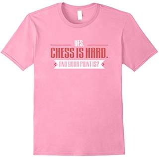 Yes Chess is Hard and Your Point is T-Shirt