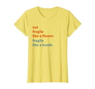 Womens Not Fragile Like A Flower T-shirt | Like a Bomb Shirt