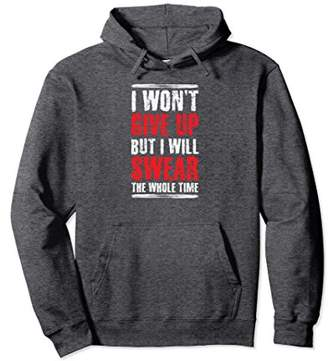 I won't give up but i will swear the whole time hoodie
