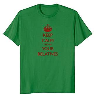Keep Calm They're Your Relatives! Funny in law t-shirt