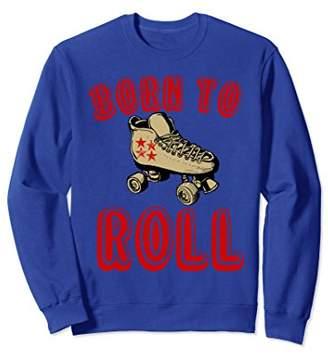 Born To Roll Vintage Roller Skating 80 90s Sweatshirt