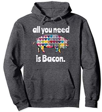 Bacon Lover Hoodie All you need Hoodie Sweatshirt