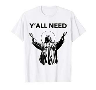 Church's Funny Christian Religious Y'all Need Jesus T-Shirt