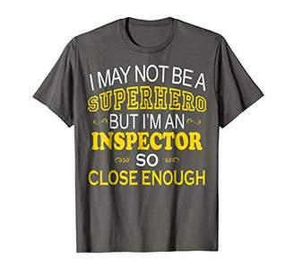 Not Superhero But Inspector Close Enough Best job gift t shi