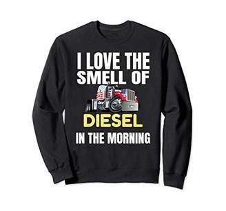 Diesel I Love The Smell Of In The Morning Truck Sweatshirt
