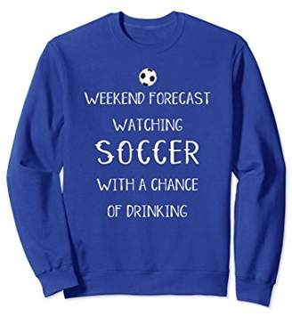 Soccer Games Football Weekend Forecast Drinking Sweatshirts