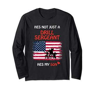 Hes Not Just a Drill Sergeant Hes My Son Military Army Gift Long Sleeve T-Shirt