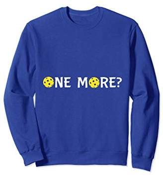 One More? Pickleball Addict (Sweatshirt)
