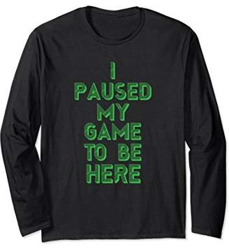 Funny Gaming / Gamer T-Shirt I Paused My Game To Be Here