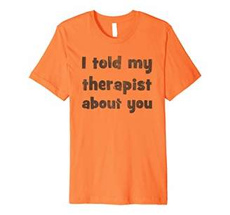 I Told My Therapist About You Dark T-Shirt