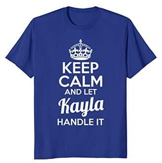 Kayla T-Shirt Keep Calm and Let Kayla Handle It