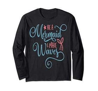 Womens Girls Funny Be a Mermaid and Make Waves Gift Long Sleeve T-Shirt