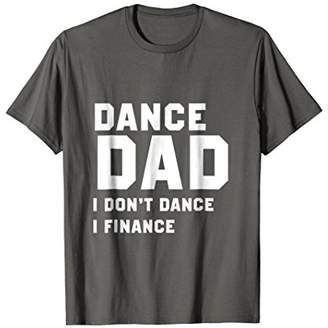 Dance dad i don't dance i finance Shirts