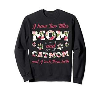 I Have Two Titles Mom Catmom And I Rock Them crewneck swea