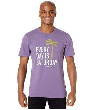 Life is Good Every Day is Saturday Crushertm Tee
