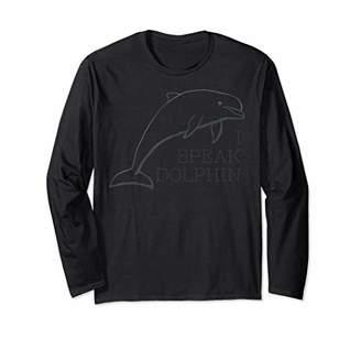 I Speak Dolphin Long Sleeve Shirt T-Shirt