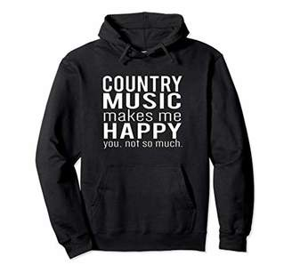 Country Music Makes Me Happy You Not So Much Funny Hoodie
