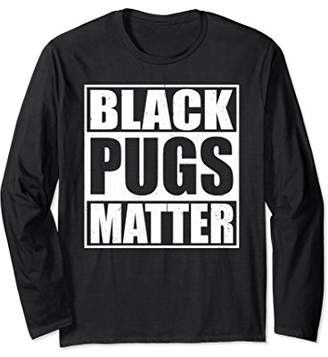 Pugs Matter - Funny Pug Lover Long Sleeve T-Shirt