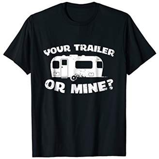 Your Trailer Or Mine? Funny neck Mobile Home Park T Shirt