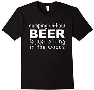 The Woods Camping Without Beer Is Just Sitting In Shirt