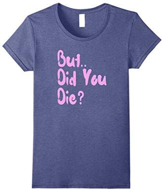 Womens But Did You Die?