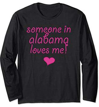 Someone in Alabama Loves Me Long Sleeve T-Shirt | Cute