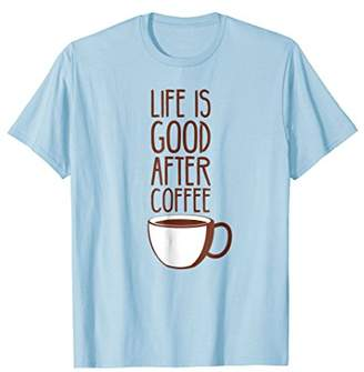 Life is Good Coffee T-shirt   After Coffee Trendy Graphic