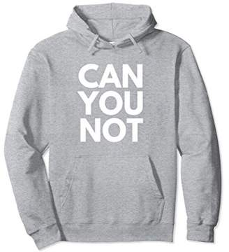 Can You Not Hoodie Hooded Sweatshirt - Sarcastic Funny Shirt