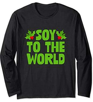 Soy To The World Funny Christmas Vegan Long Sleeve Shirt
