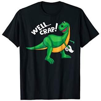 Well Crap! Shirt | Cute I'm A Tyrannosaurus Addict Tee Gift