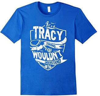 It's A Tracy Thing You Wouldn't Understand T-Shirt