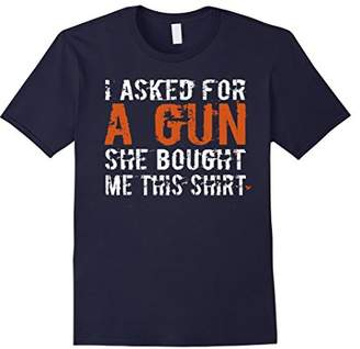She Bought Me This Shirt: I Asked For A Gun - Funny Tee