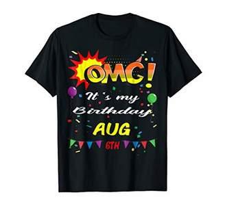 OMG! It is my birthday Aug - 6th t shirts - Birthday gift fo