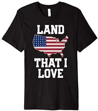 4th of July T Shirt LAND THAT I LOVE American Flag Men Women