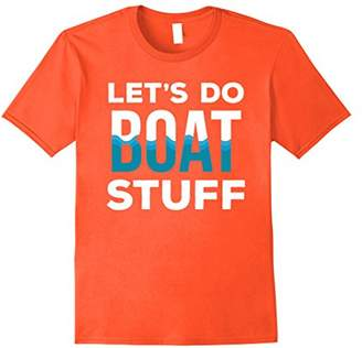 Let's Do Boat Stuff Boating Sailing and Fishing T Shirt