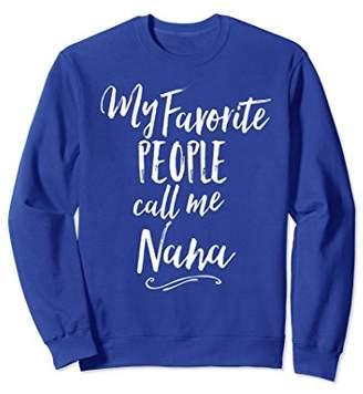 My Favorite People Call Me Nana Grandparent Gift Sweatshirt