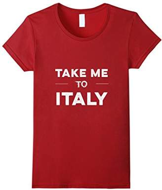 Take Me To Italy T-shirt Funny Travel Wander Visit Italy