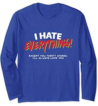 I Hate Everything Except Thrift Stores Long Sleeve T-Shirt