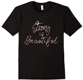 Strong is Beautiful rose gold script inspirational T-shirt